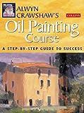 Alwyn Crawshaw's Oil Painting Course, Alwyn Crawshaw, 0004133641