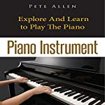 Piano Instrument: Explore and Learn to Play the Piano | Pete Allen