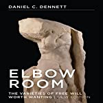 Elbow Room: The Varieties of Free Will Worth Wanting | Daniel C Dennett