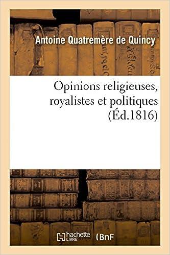 Lire en ligne Opinions religieuses, royalistes et politiques, de M. Antoine Quatremère de Quincy epub, pdf