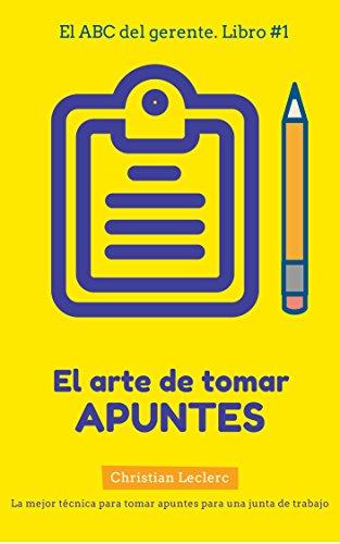 El arte de tomar apuntes (El ABC del gerente nº 1) (Spanish Edition)