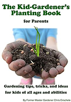 The Kid-Gardener's Planting Book: For Parents by [Eirschele, Chris]