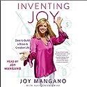 Inventing Joy: Dare to Build a Brave & Creative Life Audiobook by Joy Mangano Narrated by Joy Mangano