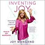 Inventing Joy: Dare to Build a Brave & Creative Life | Joy Mangano