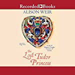 The Lost Tudor Princess: The Life of Lady Margaret Douglas | Alison Weir
