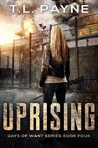 Uprising: A Post Apocalyptic EMP Survival Thriller (Days of Want Book Four) by [Payne, T. L.]