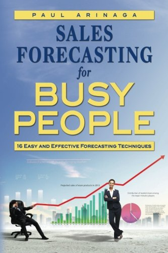 Sales Forecasting for Busy People: 16 Easy and Effective Forecasting Techniques