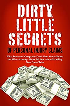 Dirty Little Secrets of Personal Injury Claims: What