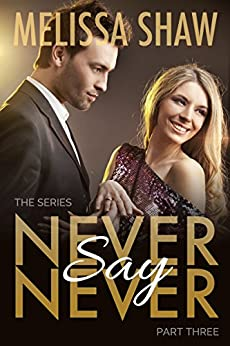 Never Say Never, Part Three (Second Chance in Life Romance, Book 3) by [Shaw, Melissa]
