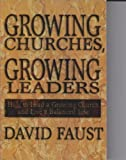 Growing Churches, Growing Leaders : How to Lead a Growing Church and Live a Balanced Life, Faust, David, 0899006817