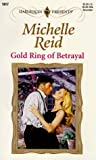 Gold Ring of Betrayal, Michelle Reid, 0373119178
