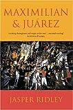 Maximilian and Juarez, Jasper Ridley, 1842121502