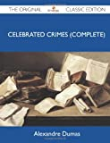 Celebrated Crimes - the Original Classic Edition, Alexandre Dumas, 148614988X