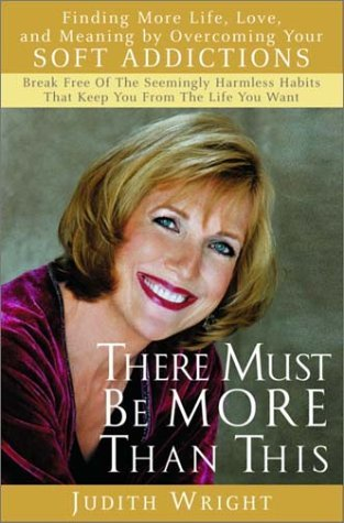 Download By Judith Wright There Must Be More Than This : Finding More Life, Love and Meaning by Overcoming Your Soft Addiction (1st Frist Edition) [Hardcover] pdf