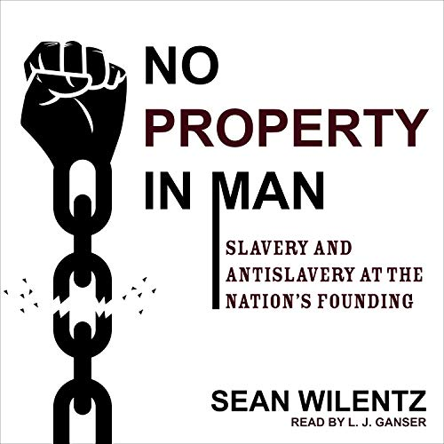 No Property in Man: Slavery and Antislavery at the Nations Founding