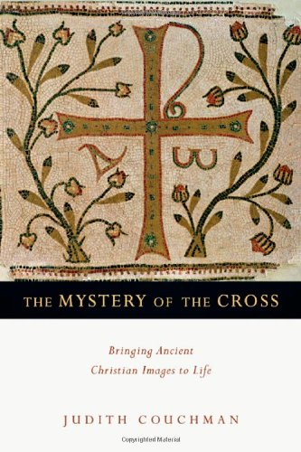 Download The Mystery of the Cross: Bringing Ancient Christian Images to Life ebook