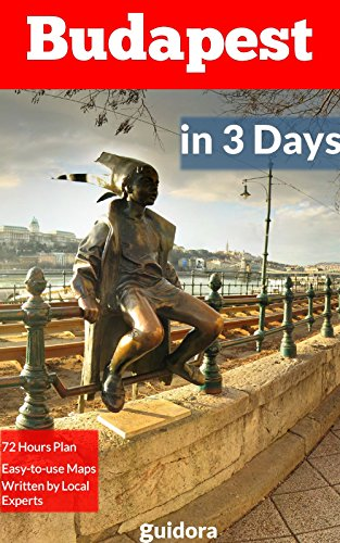 Budapest in 3 Days (Travel Guide 2016): A 72 Hours Perfect Plan with the Best Things to Do in Budapest: Includes: Detailed Itinerary,Google Maps,Food Guide,All Costs and+20 Local Secrets.Get it Now!