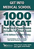 Get Into Medical School. 1000 UKCAT Practice Questions. Includes Full Mock Exam. 2016 Edition for 2017 Entry