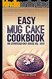 Easy Mug Cake Cookbook (Mug Cake Cookbook, Mug Cake Recipes, Mug Cakes, Mug Cake Cooking, Easy Mug Cake Cookbook 1)