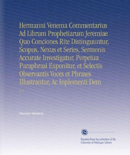 Hermanni Venema Commentarius Ad Librum Prophetiarum Jeremiae Quo Conciones Rite Distinguuntur, Scopus, Nexus et Series, Sermonis Accurate ... Ac Inplementi Dem: V.  1 (Latin Edition)