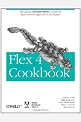 Flex 4 Cookbook: Real-world recipes for developing Rich Internet Applications (Cookbooks (O'Reilly)) Paperback