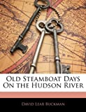 Old Steamboat Days on the Hudson River, David Lear Buckman, 1141822350