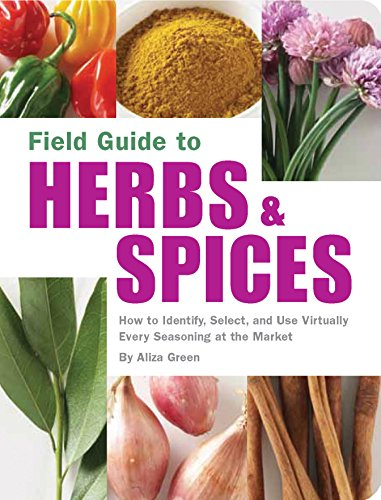 Field Guide to Herbs & Spices: How to Identify, Select, and Use Virtually Every Seasoning on the Market by Aliza Green