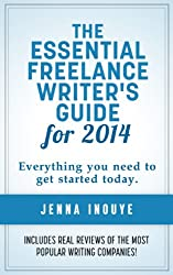 The Essential Freelance Writer's Guide for 2014: Everything you need to know to get started today. (English Edition)