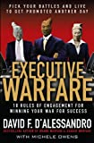 Executive Warfare: 10 Rules of Engagement for Winning Your War for Success: Pick Your Battles and Live to Get Promoted Another Day (Management & Leadership)