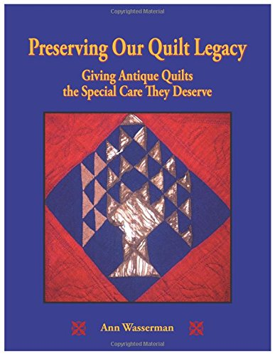 (Preserving Our Quilt Legacy: Giving Antique Quilts the Special Care They Deserve)