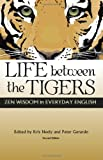 img - for Life Between the Tigers 2nd Edition: Zen Wisdom in Everyday English book / textbook / text book
