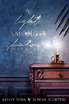 A Light Amongst Shadows (Dark is the Night Book 1) by [York, Kelley, Altwood, Rowan]