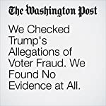 We Checked Trump's Allegations of Voter Fraud. We Found No Evidence at All. | David Cottrell,Michael C. Herron,Sean Westwood