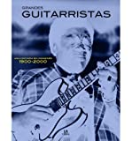 img - for Grandes Guitarristas : Una Historia En Imagenes 1900-2000 / Great Guitarists : A History In Pictures 1900-2000 : A History In Pictures 1900-2000(Hardback) - 2010 Edition book / textbook / text book