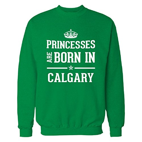 Princesses Are Born In Calgary Cool Gift - Sweatshirt Irish_green - Shop Irish Calgary