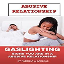Abusive Relationship: Gaslighting Signs You Are in an Abusive Relationship | Livre audio Auteur(s) : Patricia A. Carlisle Narrateur(s) : Neil Reeves