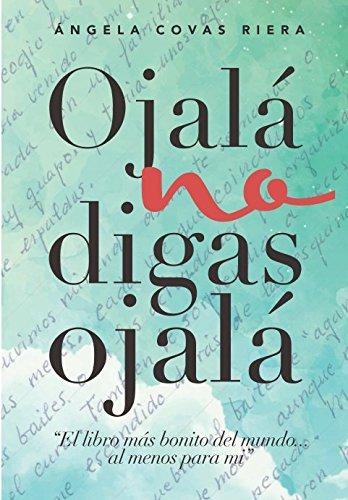 Ojalá no digas Ojalá El libro más bonito del mundo...al menos para mí.  [Riera, Angela Covas] (Tapa Blanda)