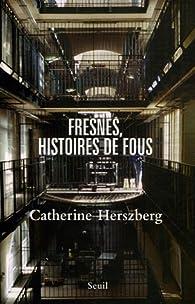 Fresnes, histoires de fous par Catherine Herszberg
