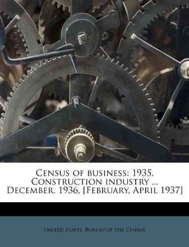 Census of business: 1935. Construction industry ... December, 1936, [February, April 1937]