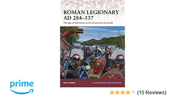 Roman Legionary AD 284 337: The age of Diocletian and