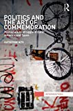 Politics and the Art of Commemoration : Memorials to Struggle in Latin America and Spain, Hite, Katherine, 0415843545