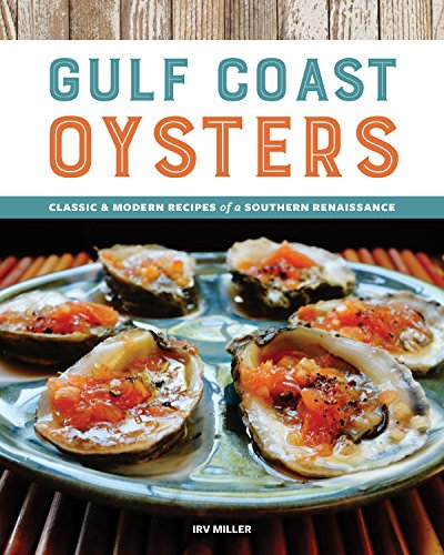 Gulf Coast Oysters: Classic & Modern Recipes of a Southern Renaissance by Irv Miller