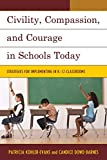Civility, Compassion, and Courage in Schools Today : Strategies for Implementing in K-12 Classrooms, Kohler-Evans, Patricia and Dowd-Barnes, Candice, 147580976X