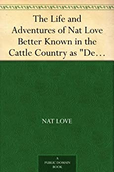 "The Life and Adventures of Nat Love Better Known in the Cattle Country as ""Deadwood Dick"" by [Love, Nat]"