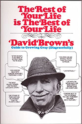 The rest of your life is the best of your life david browns guide the rest of your life is the best of your life david browns guide to growing gray disgracefully fandeluxe Image collections