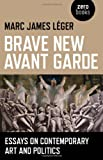 Brave New Avant Garde, Marc James Leger, 1780990502