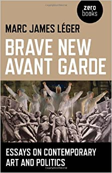 brave new avant garde essays on contemporary art and politics brave new avant garde essays on contemporary art and politics