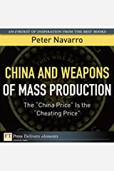 """China and Weapons of Mass Production: The """"China Price"""" Is the """"Cheating Price"""" (FT Press Delivers Elements) Kindle Edition"""