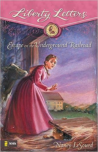 Escape on the Underground Railroad (Liberty Letters): LeSourd, Nancy:  0025986713911: Amazon.com: Books