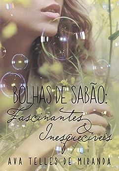 Bolhas de sabão: Fascinantes & Inesquecíveis por [Telles de Miranda, Ava ]